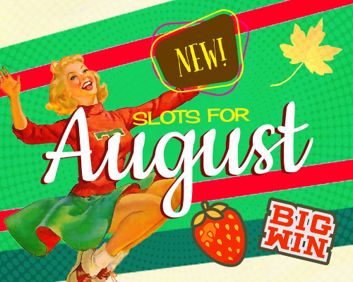new slots for August