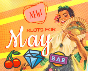 new slots for May