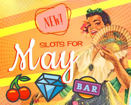 new slots for May
